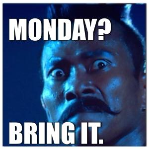 Monday Bring It